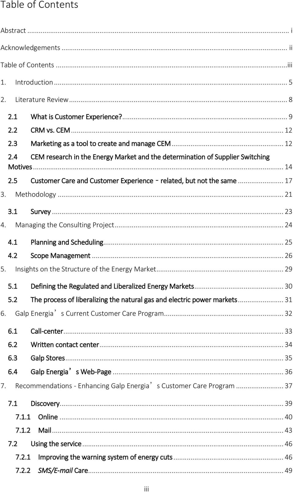 5 Customer Care and Customer Experience related, but not the same... 17 3. Methodology... 21 3.1 Survey... 23 4. Managing the Consulting Project... 24 4.1 Planning and Scheduling... 25 4.