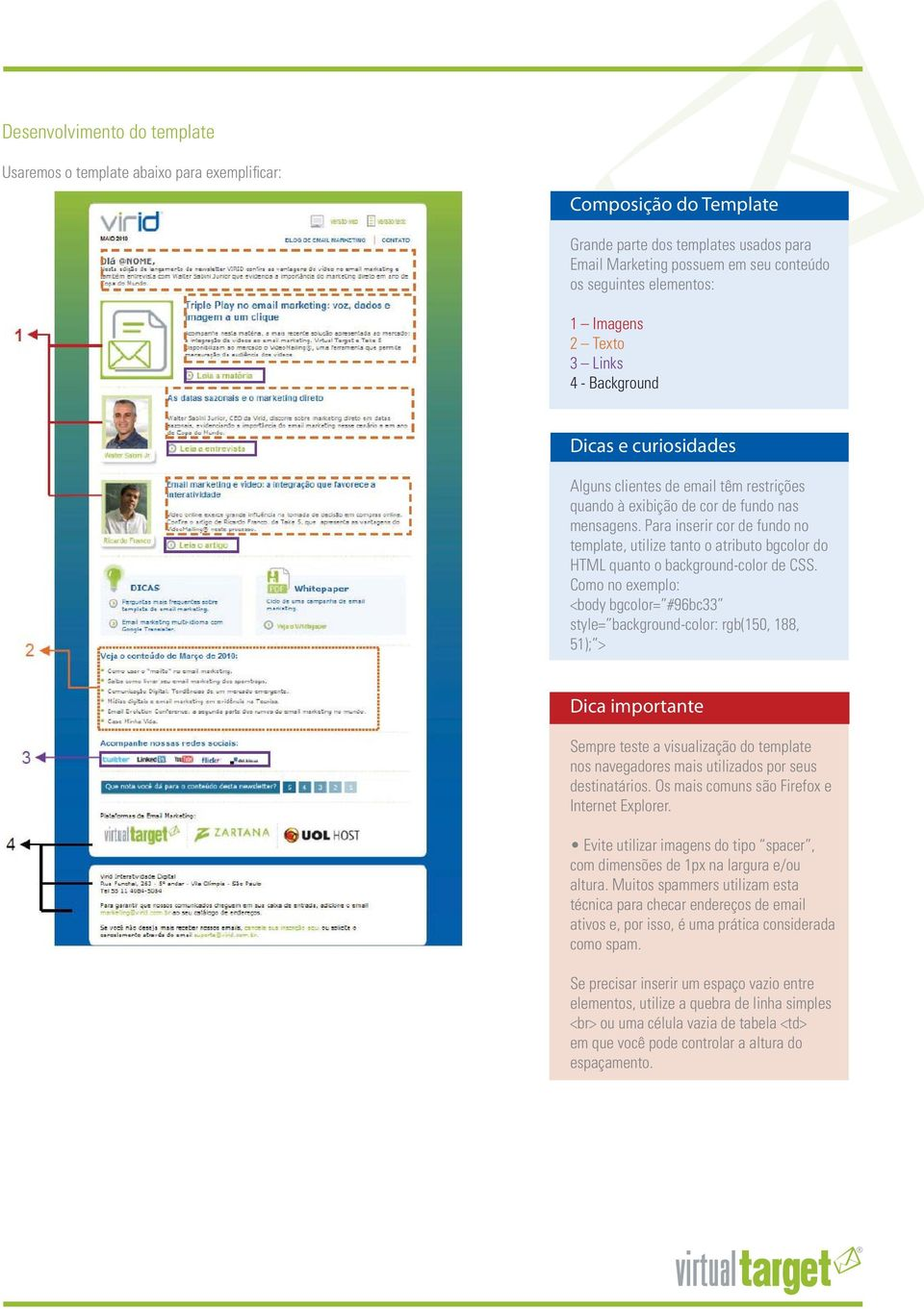 Para inserir cor de fundo no template, utilize tanto o atributo bgcolor do HTML quanto o background-color de CSS.