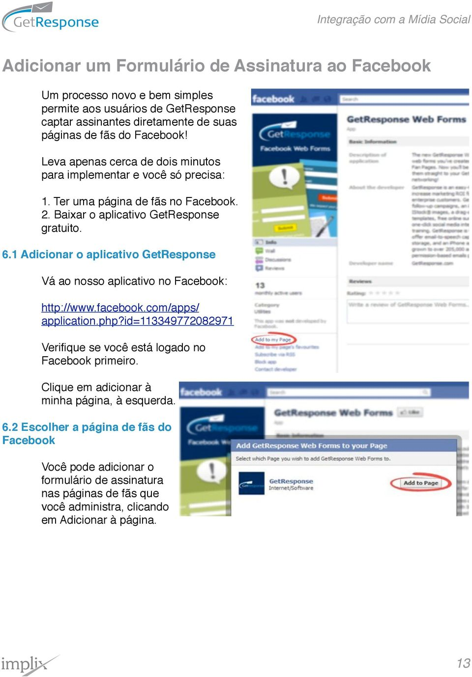 1 Adicionar o aplicativo GetResponse Vá ao nosso aplicativo no Facebook: http://www.facebook.com/apps/ application.php?