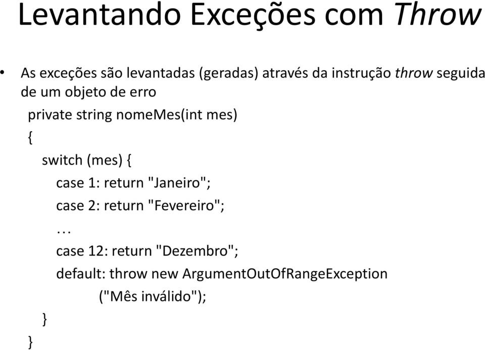 "switch (mes) { case 1: return ""Janeiro""; case 2: return ""Fevereiro""; case 12:"