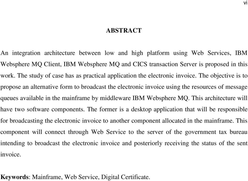 The objective is to propose an alternative form to broadcast the electronic invoice using the resources of message queues available in the mainframe by middleware IBM Websphere MQ.