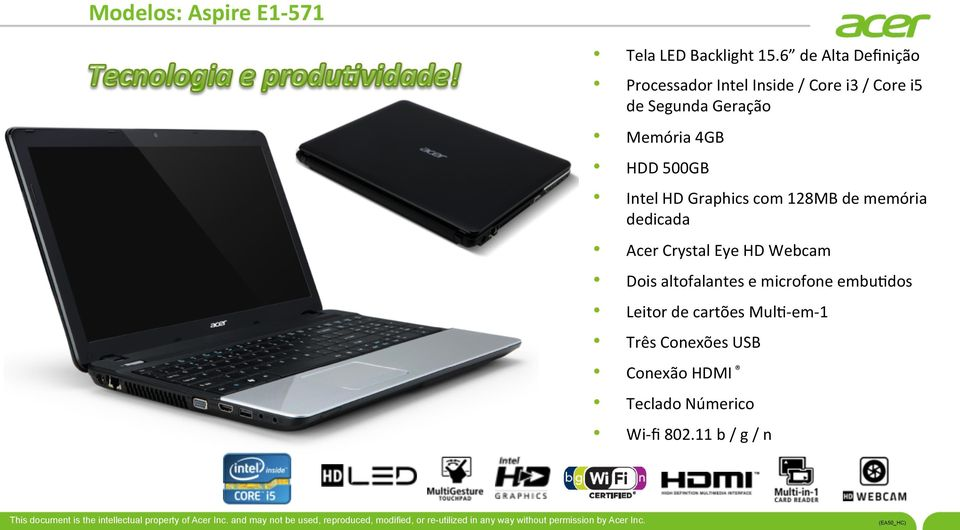 4GB HDD 500GB Intel HD Graphics com 128MB de memória dedicada Acer Crystal Eye HD Webcam Dois