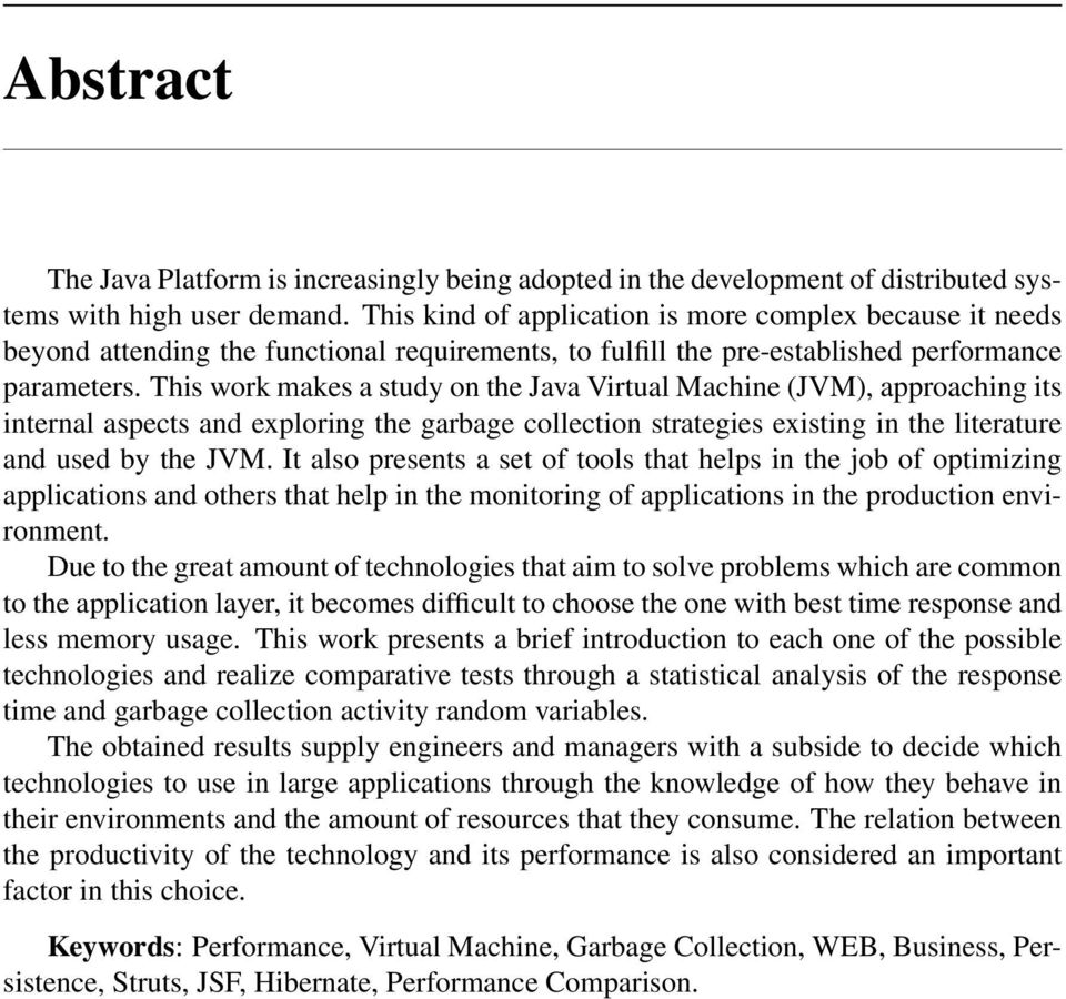 This work makes a study on the Java Virtual Machine (JVM), approaching its internal aspects and exploring the garbage collection strategies existing in the literature and used by the JVM.