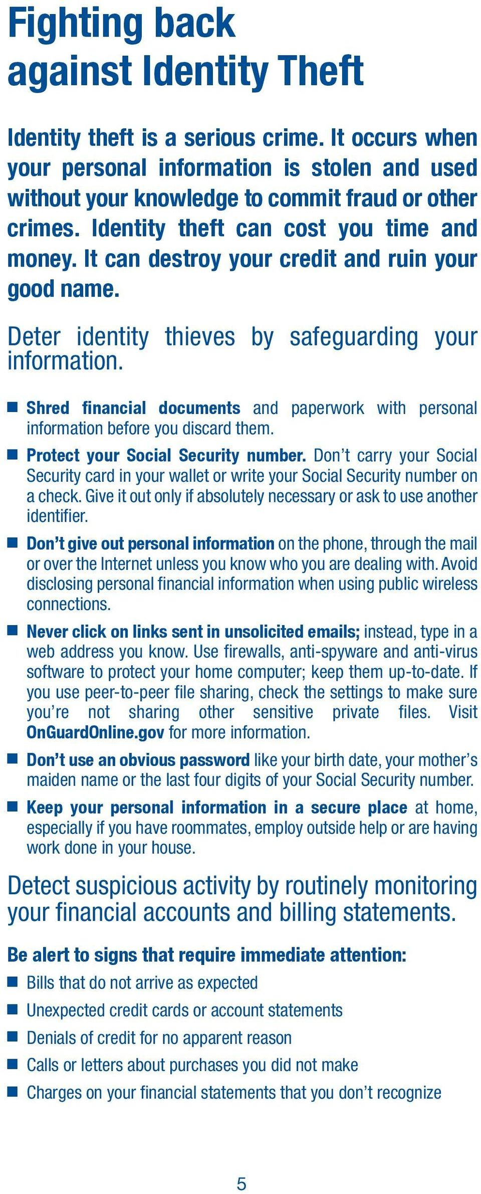 Shred financial documents and paperwork with personal information before you discard them. Protect your Social Security number.