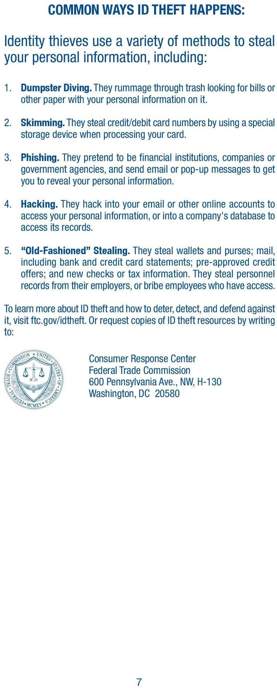 They steal credit/debit card numbers by using a special storage device when processing your card. 3. Phishing.