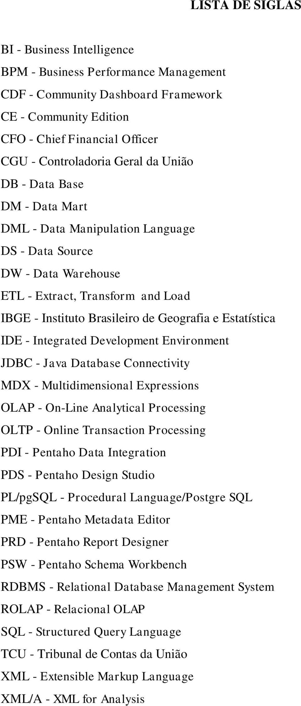 - Integrated Development Environment JDBC - Java Database Connectivity MDX - Multidimensional Expressions OLAP - On-Line Analytical Processing OLTP - Online Transaction Processing PDI - Pentaho Data