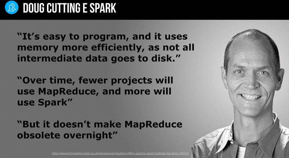 Over time, fewer projects will use MapReduce, and more will use Spark But it doesn