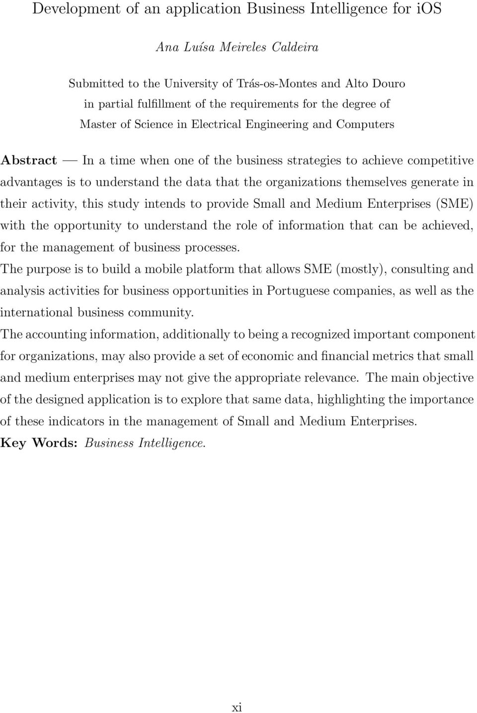 organizations themselves generate in their activity, this study intends to provide Small and Medium Enterprises (SME) with the opportunity to understand the role of information that can be achieved,