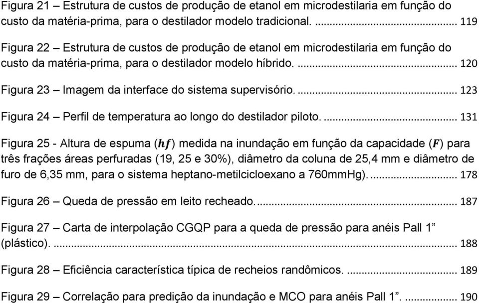 ... 120 Figura 23 Imagem da interface do sistema supervisório.... 123 Figura 24 Perfil de temperatura ao longo do destilador piloto.