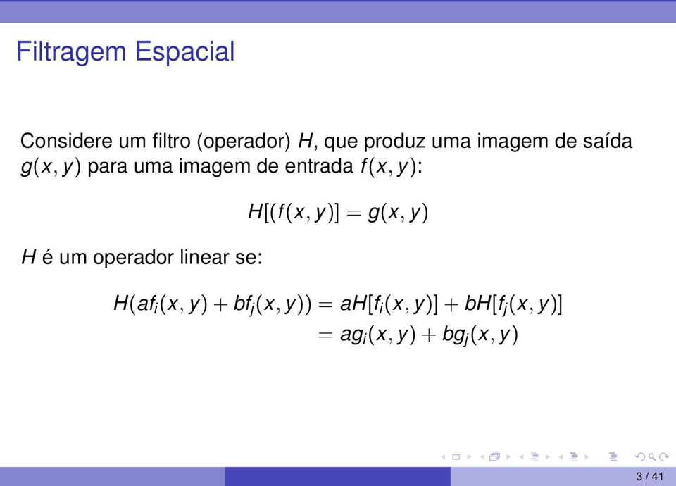 é um operador linear se: H[(f(x, y)] = g(x, y) H(af i (x, y)+bf j