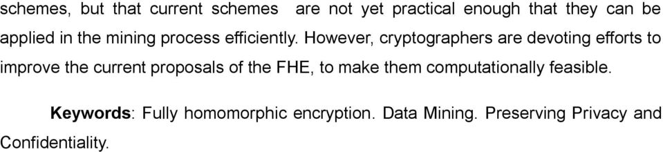 However, cryptographers are devoting efforts to improve the current proposals of the
