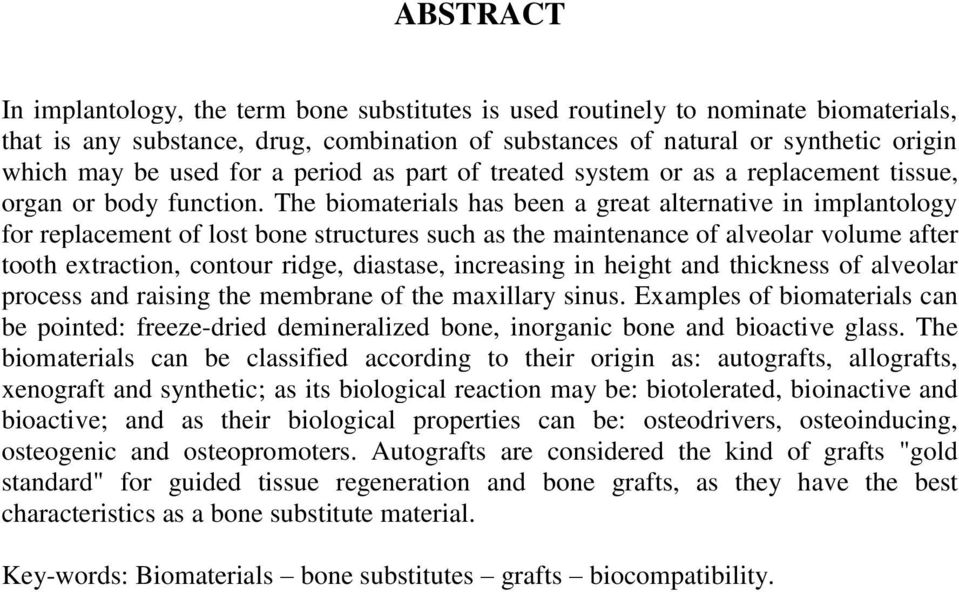 The biomaterials has been a great alternative in implantology for replacement of lost bone structures such as the maintenance of alveolar volume after tooth extraction, contour ridge, diastase,