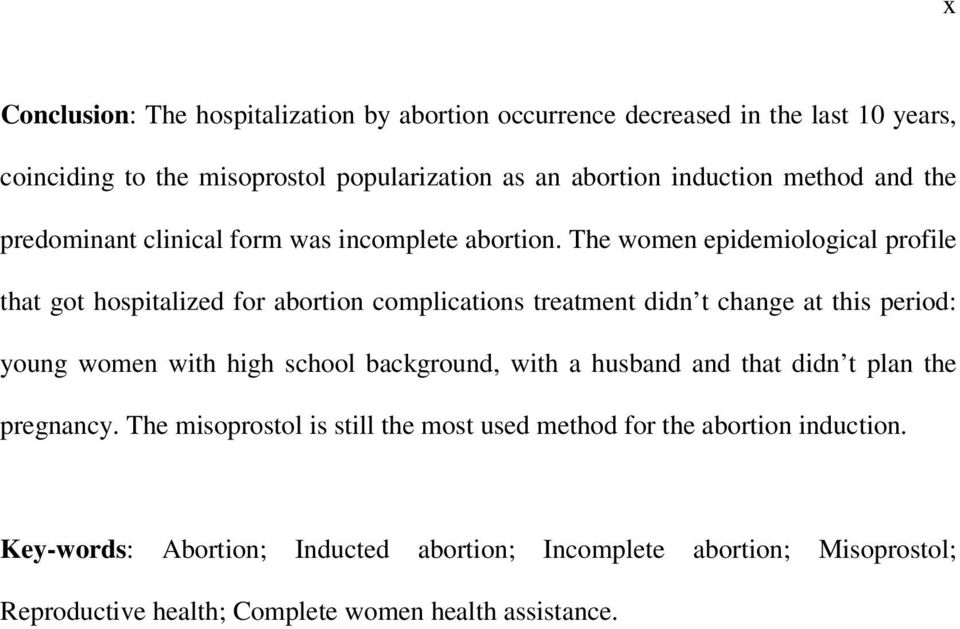 The women epidemiological profile that got hospitalized for abortion complications treatment didn t change at this period: young women with high school