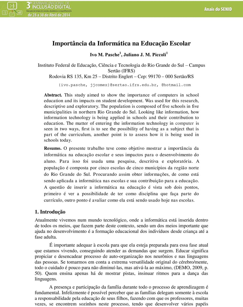 pasche, jjcomex}@sertao.ifrs.edu.br, @hotmail.com Abstract. This study aimed to show the importance of computers in school education and its impacts on student development.