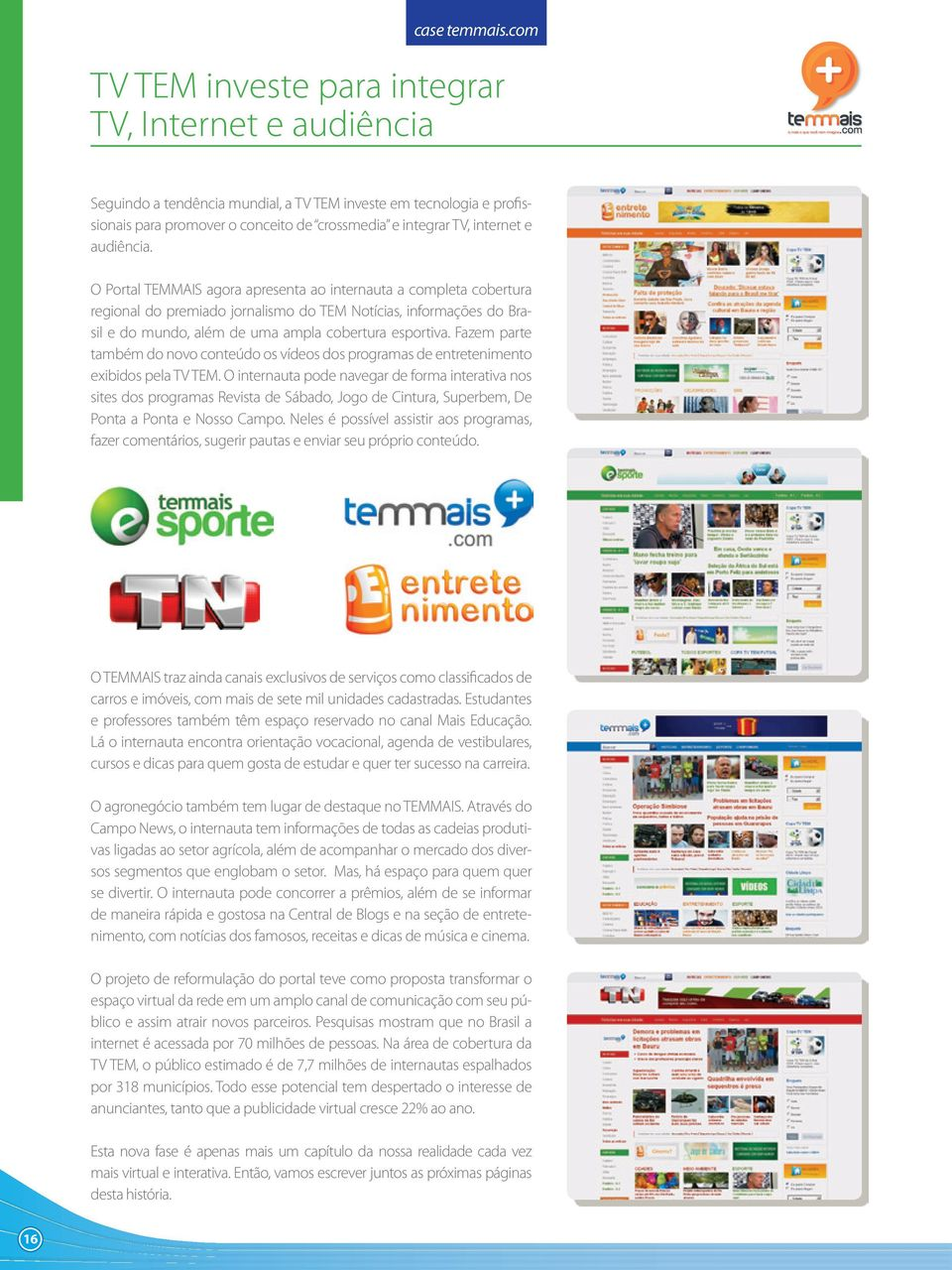 crossmedia e integrar TV, internet e audiência.