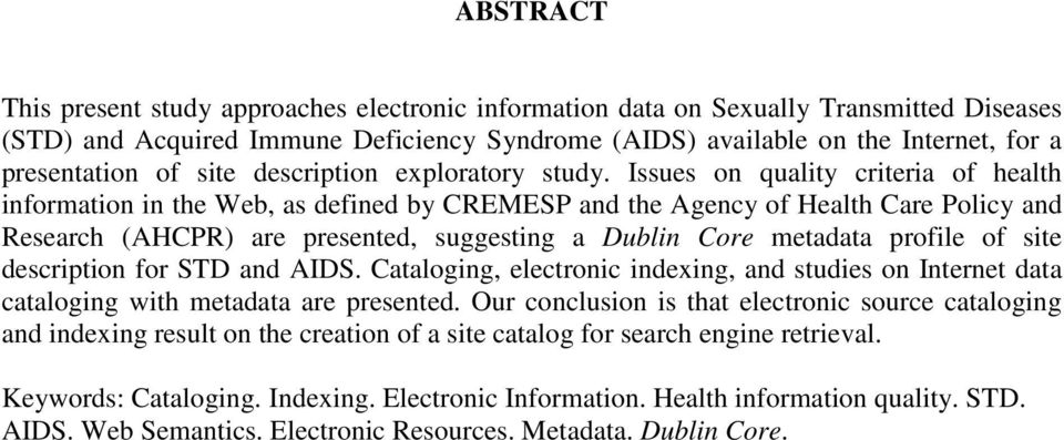 Issues on quality criteria of health information in the Web, as defined by CREMESP and the Agency of Health Care Policy and Research (AHCPR) are presented, suggesting a Dublin Core metadata profile