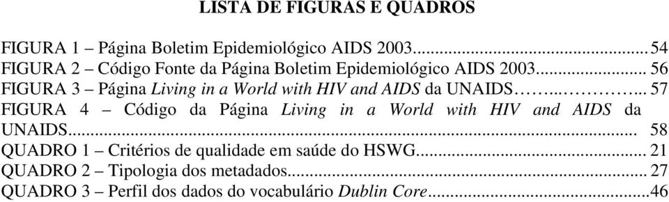 .. 56 FIGURA 3 Página Living in a World with HIV and AIDS da UNAIDS.