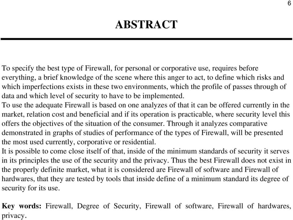 To use the adequate Firewall is based on one analyzes of that it can be offered currently in the market, relation cost and beneficial and if its operation is practicable, where security level this