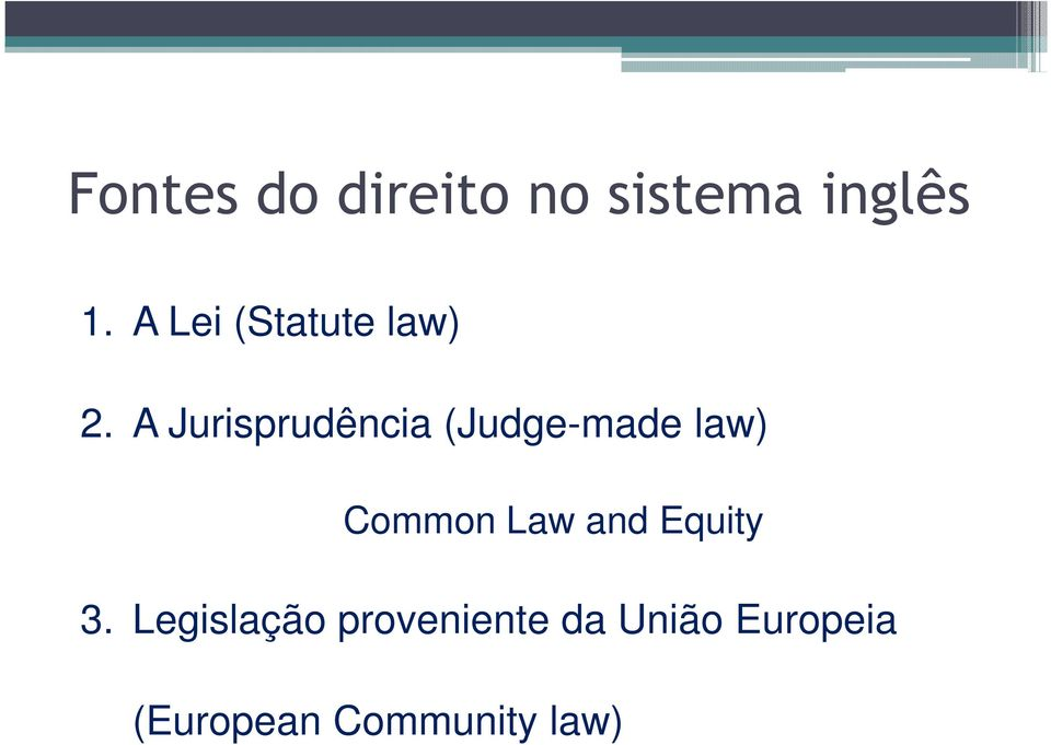 A Jurisprudência (Judge-made law) Common Law