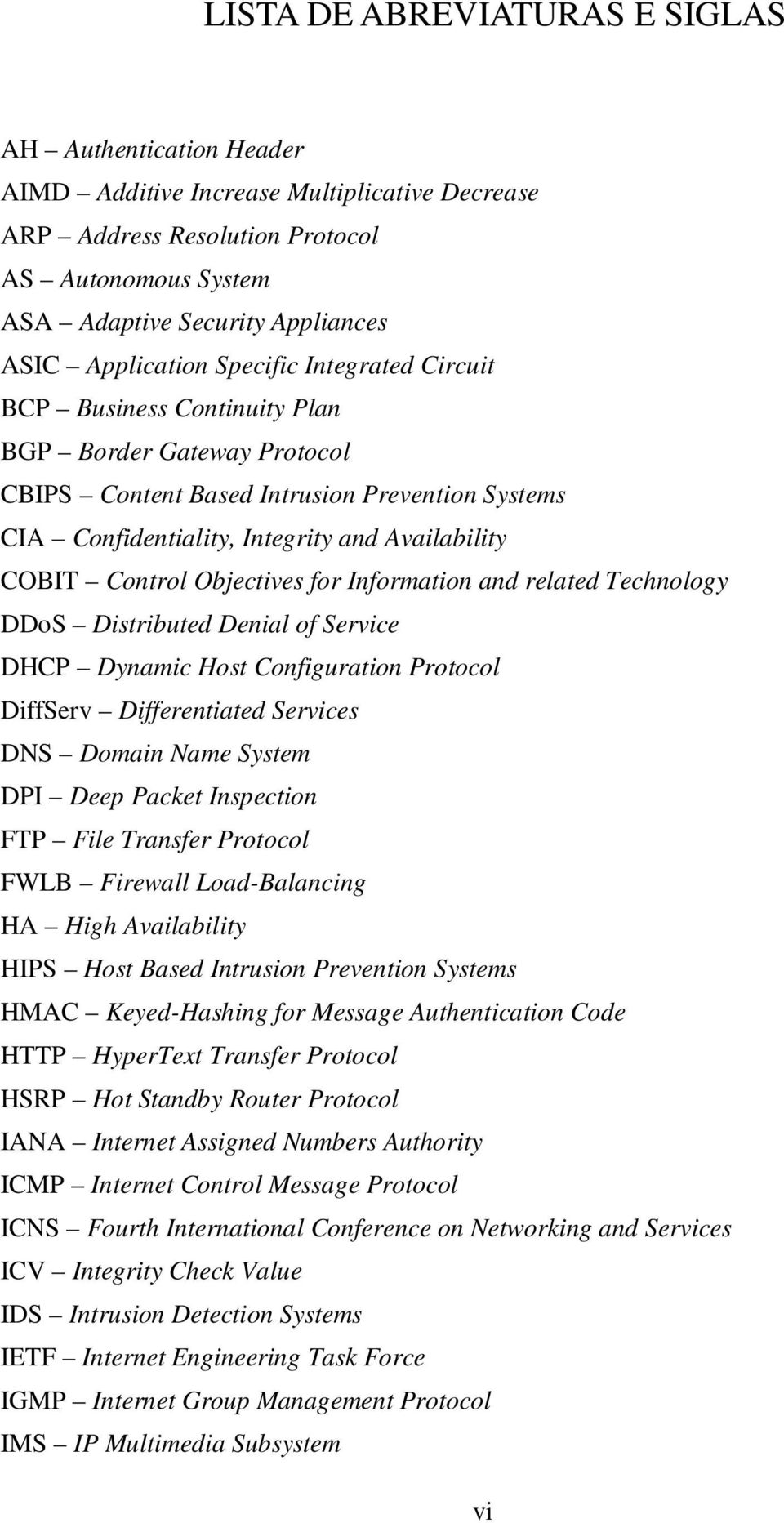 Control Objectives for Information and related Technology DDoS Distributed Denial of Service DHCP Dynamic Host Configuration Protocol DiffServ Differentiated Services DNS Domain Name System DPI Deep