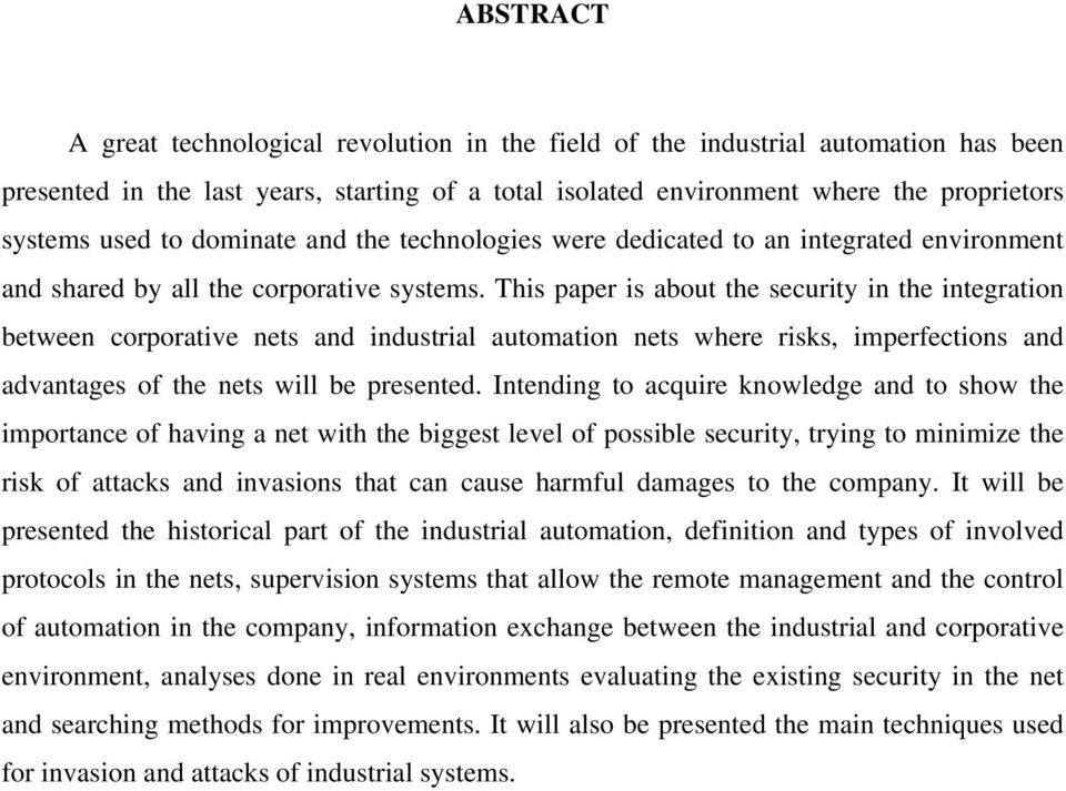 This paper is about the security in the integration between corporative nets and industrial automation nets where risks, imperfections and advantages of the nets will be presented.