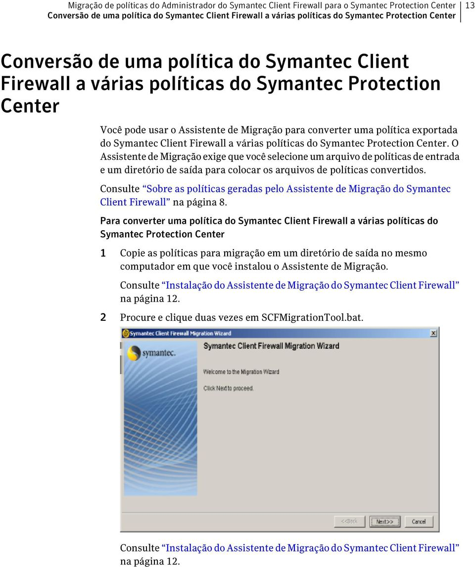 Symantec Client Firewall a várias políticas do Symantec Protection Center.