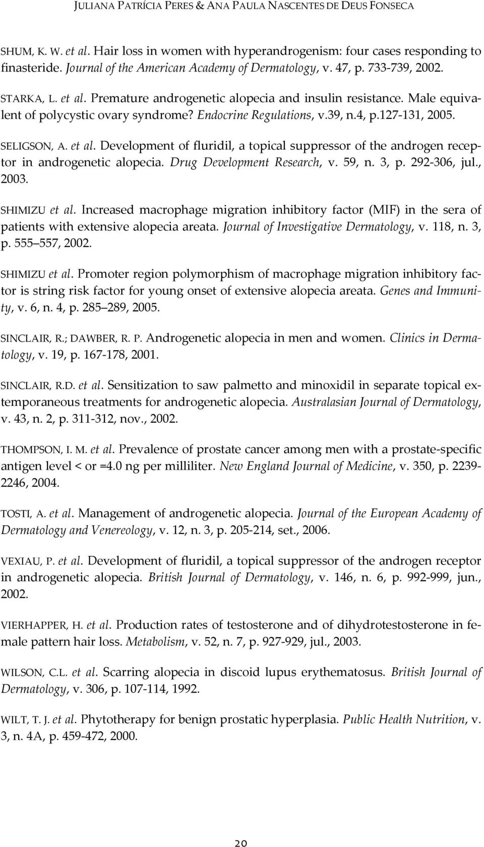 Endocrine Regulations, v.39, n.4, p.127-131, 2005. SELIGSON, A. et al. Development of fluridil, a topical suppressor of the androgen receptor in androgenetic alopecia. Drug Development Research, v.