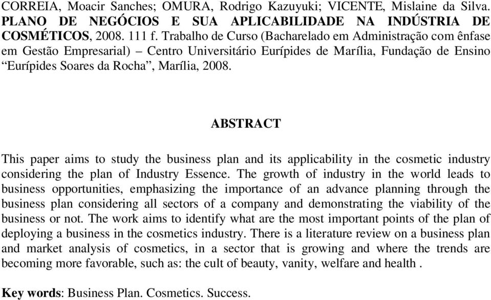 ABSTRACT This paper aims to study the business plan and its applicability in the cosmetic industry considering the plan of Industry Essence.