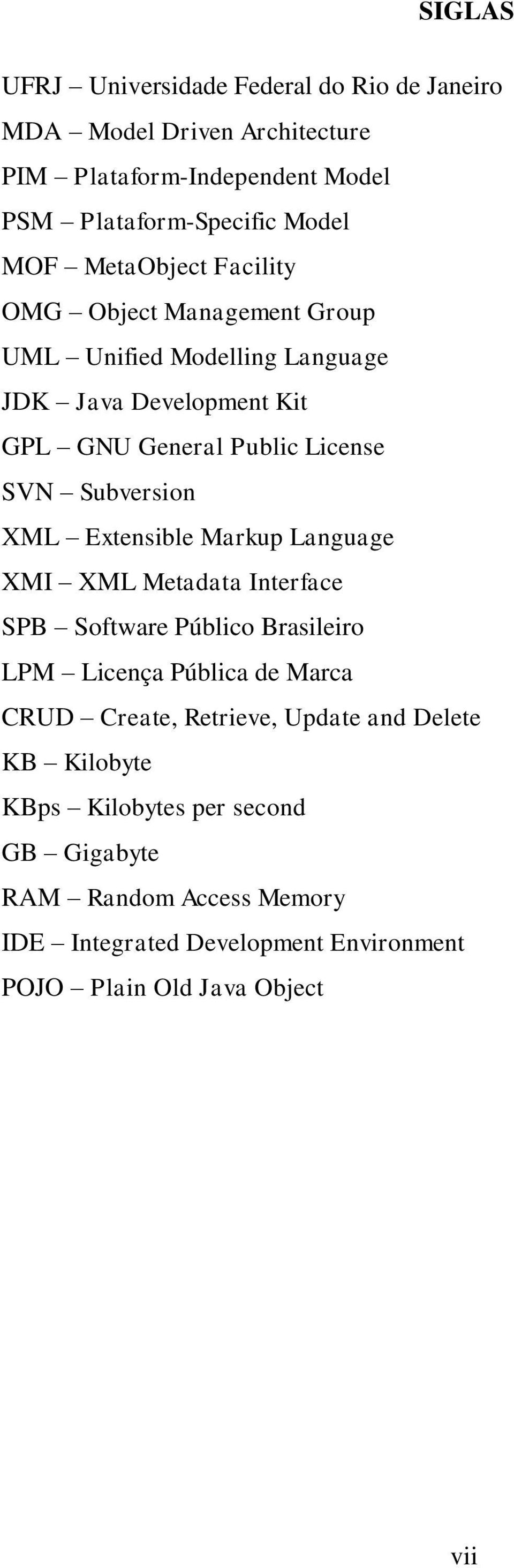 XML Extensible Markup Language XMI XML Metadata Interface SPB Software Público Brasileiro LPM Licença Pública de Marca CRUD Create, Retrieve, Update