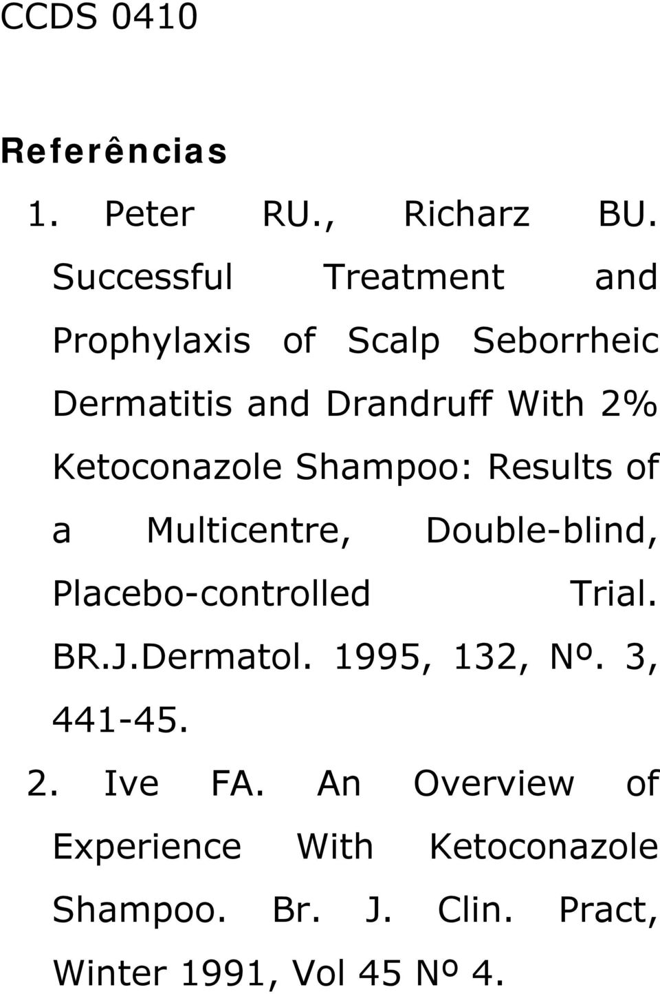 Ketoconazole Shampoo: Results of a Multicentre, Double-blind, Placebo-controlled Trial. BR.