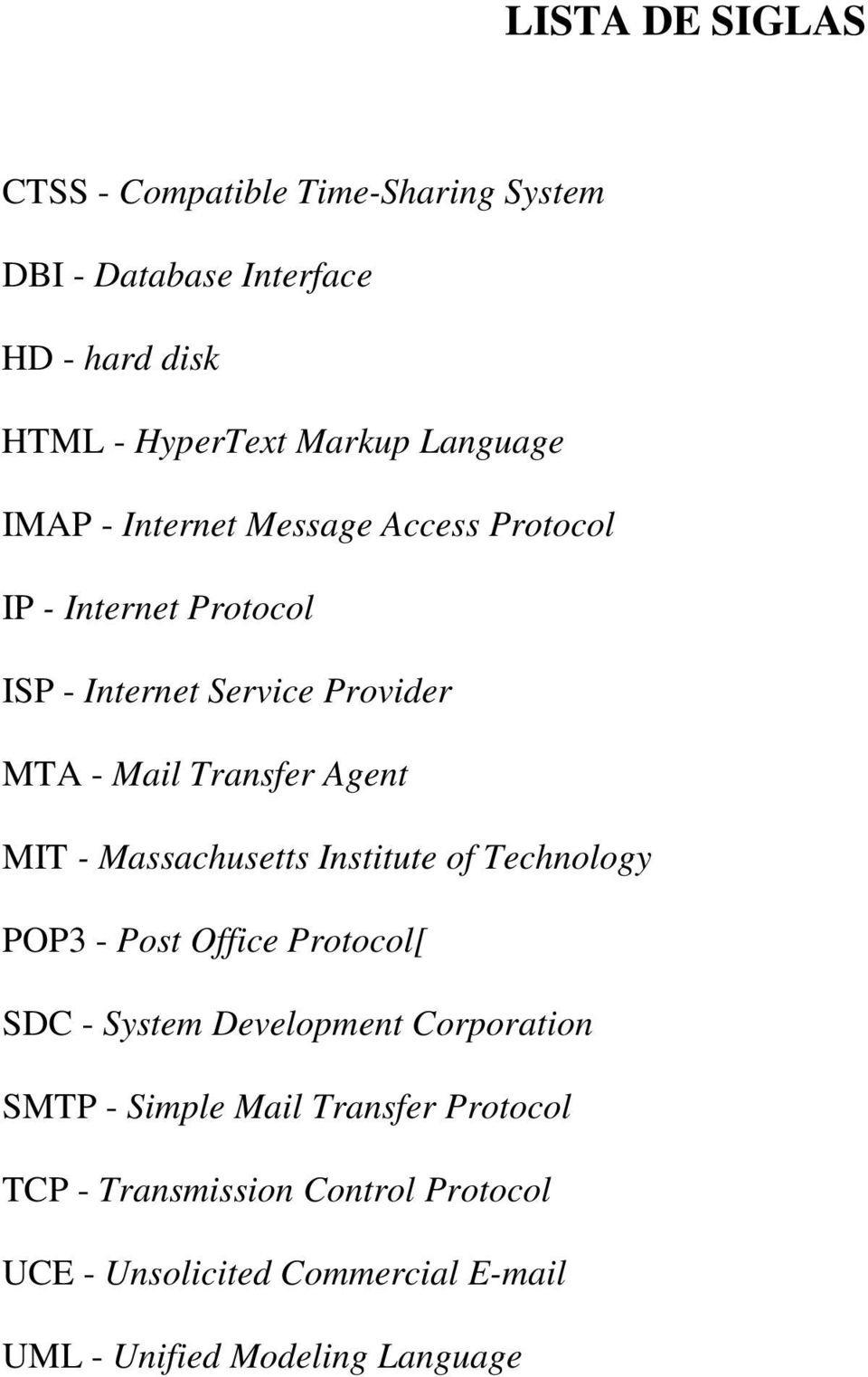 Agent MIT - Massachusetts Institute of Technology POP3 - Post Office Protocol[ SDC - System Development Corporation SMTP -