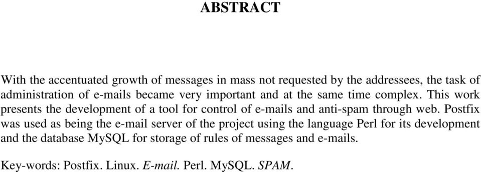 This work presents the development of a tool for control of e-mails and anti-spam through web.