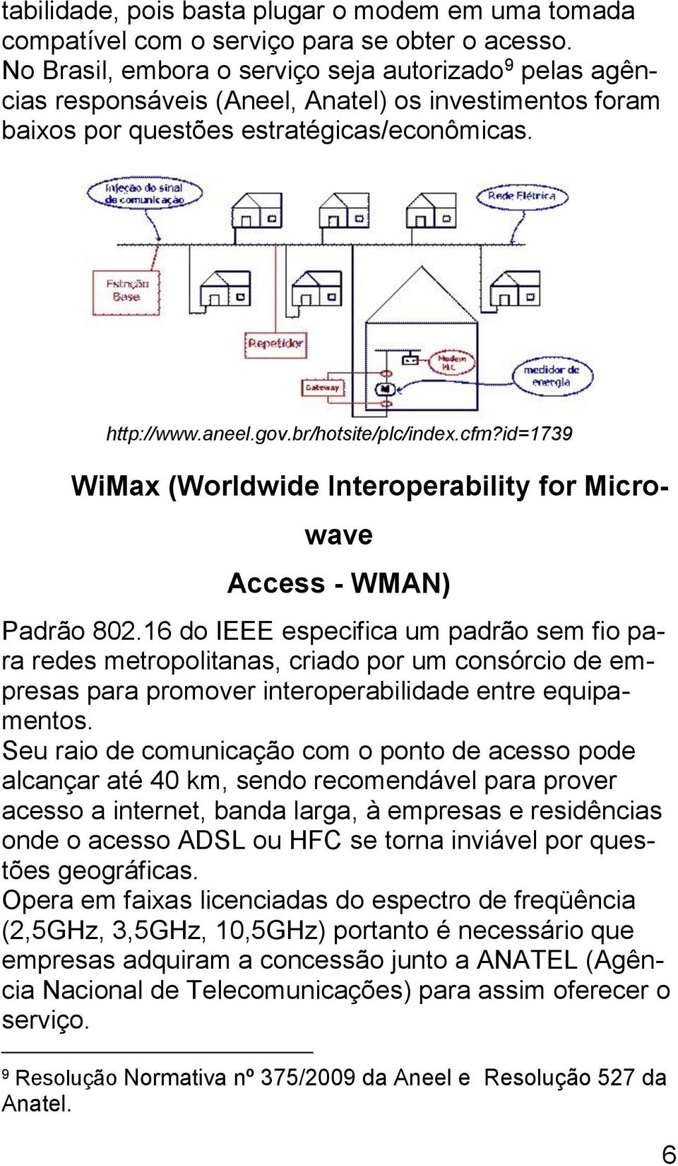 cfm?id=1739 WiMax (Worldwide Interoperability for Microwave Access - WMAN) Padrão 802.