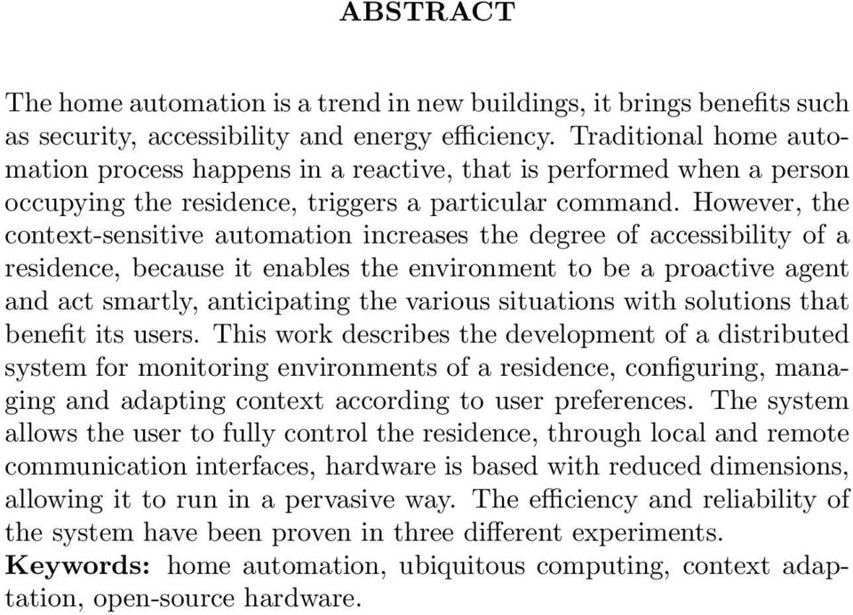 However, the context-sensitive automation increases the degree of accessibility of a residence, because it enables the environment to be a proactive agent and act smartly, anticipating the various