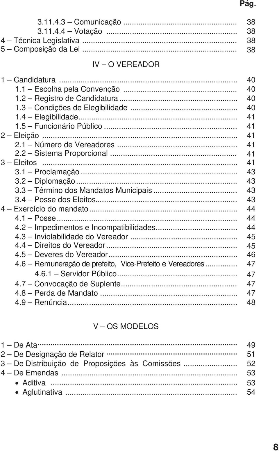 .. 43 3.2 Diplomação... 43 3.3 Término dos Mandatos Municipais... 43 3.4 Posse dos Eleitos... 43 4 Exercício do mandato... 44 4.1 Posse... 44 4.2 Impedimentos e Incompatibilidades... 44 4.3 Inviolabilidade do Vereador.