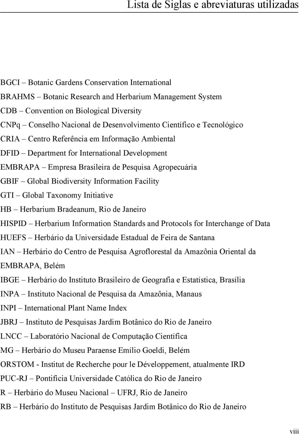GBIF Global Biodiversity Information Facility GTI Global Taxonomy Initiative HB Herbarium Bradeanum, Rio de Janeiro HISPID Herbarium Information Standards and Protocols for Interchange of Data HUEFS
