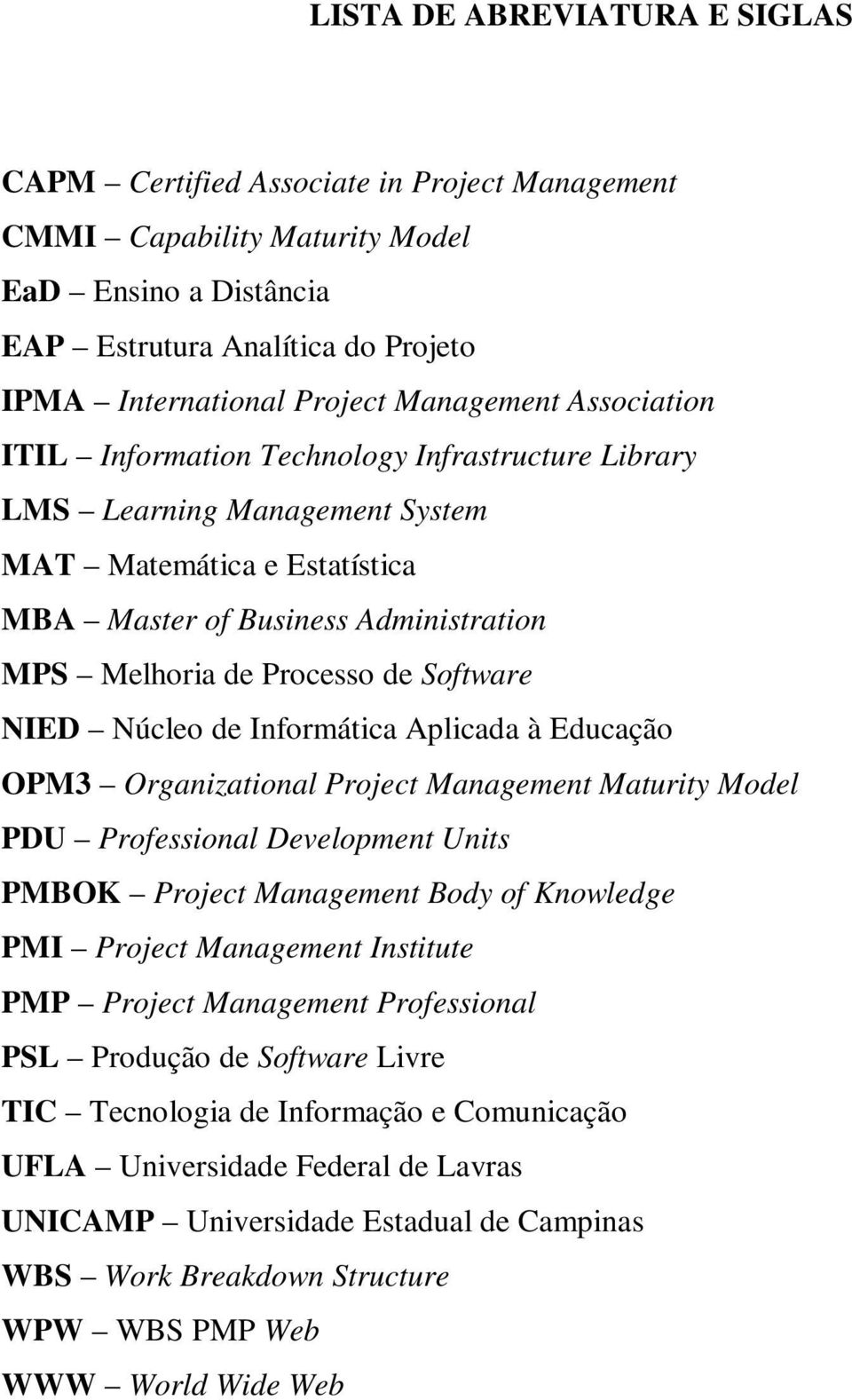 Software NIED Núcleo de Informática Aplicada à Educação OPM3 Organizational Project Management Maturity Model PDU Professional Development Units PMBOK Project Management Body of Knowledge PMI Project