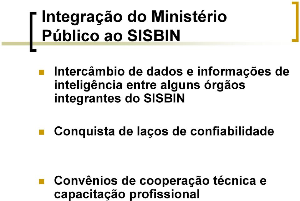 integrantes do SISBIN Conquista de laços de