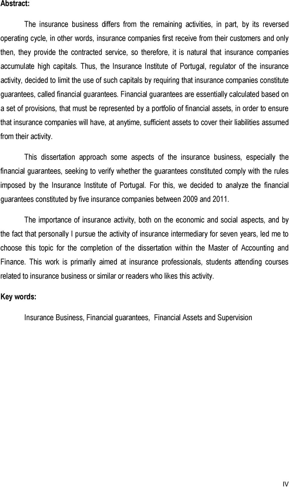 Thus, the Insurance Institute of Portugal, regulator of the insurance activity, decided to limit the use of such capitals by requiring that insurance companies constitute guarantees, called financial