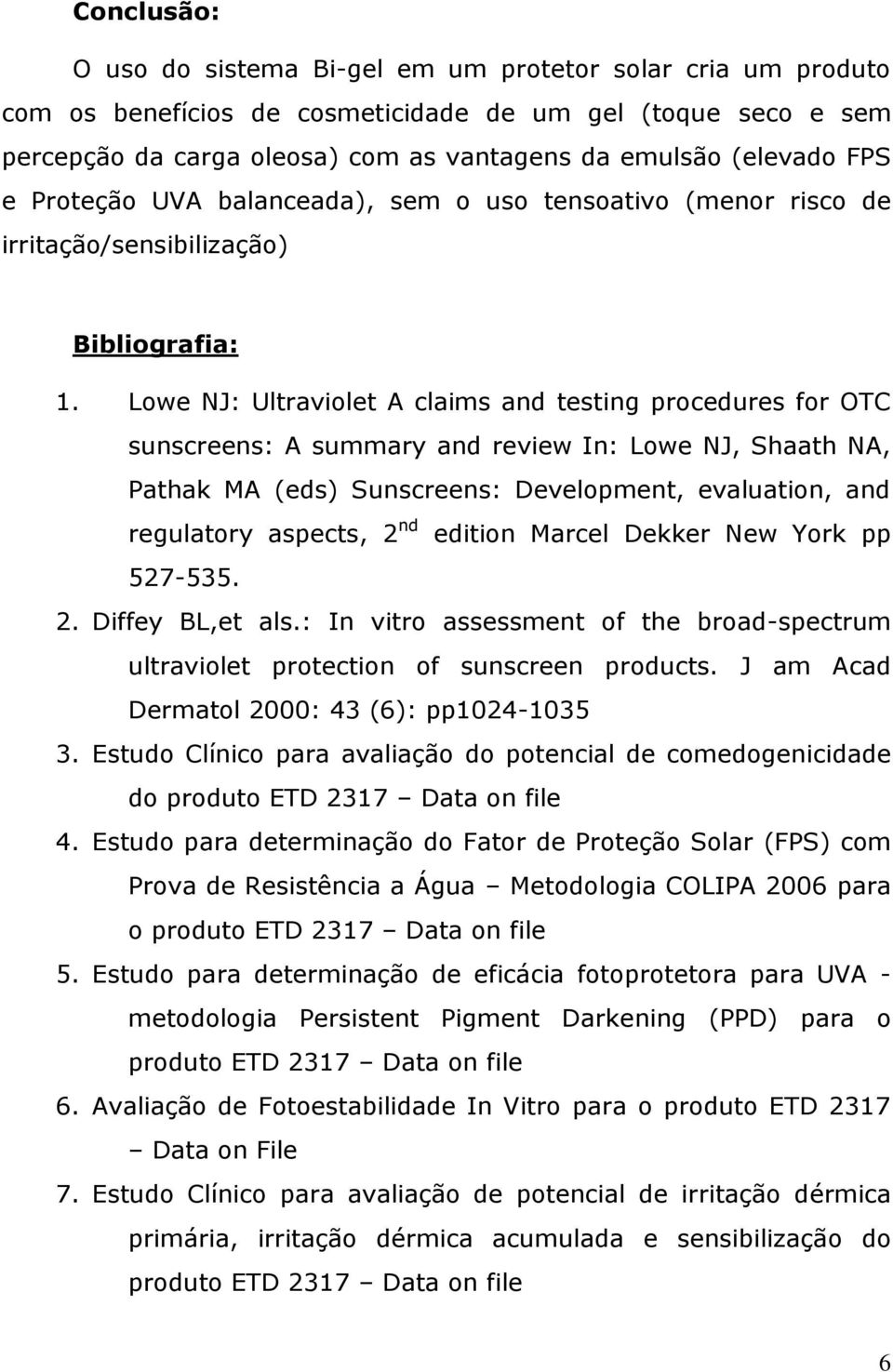 Lowe NJ: Ultraviolet A claims and testing procedures for OTC sunscreens: A summary and review In: Lowe NJ, Shaath NA, Pathak MA (eds) Sunscreens: Development, evaluation, and regulatory aspects, 2 nd