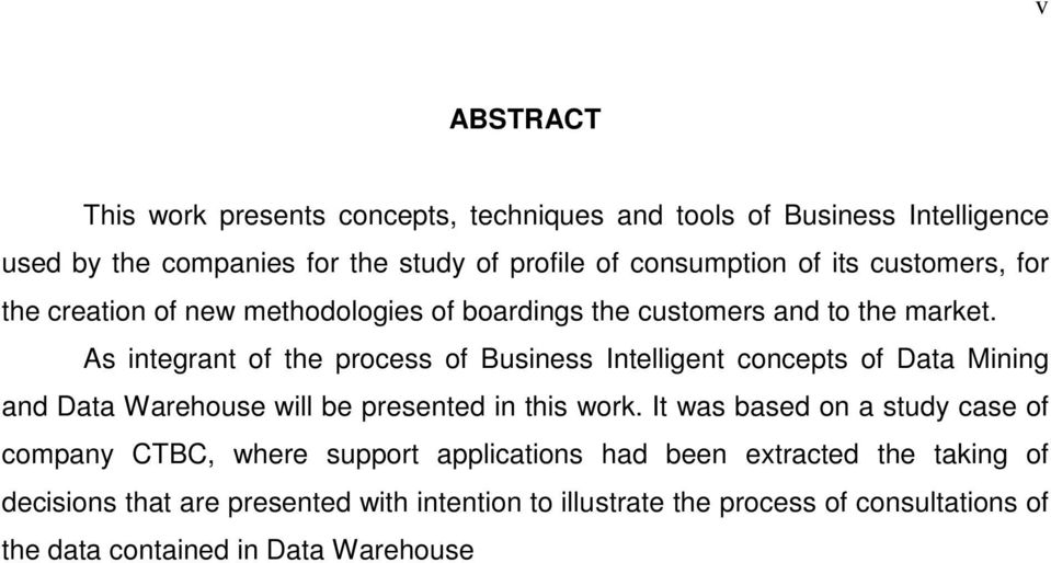 As integrant of the process of Business Intelligent concepts of Data Mining and Data Warehouse will be presented in this work.