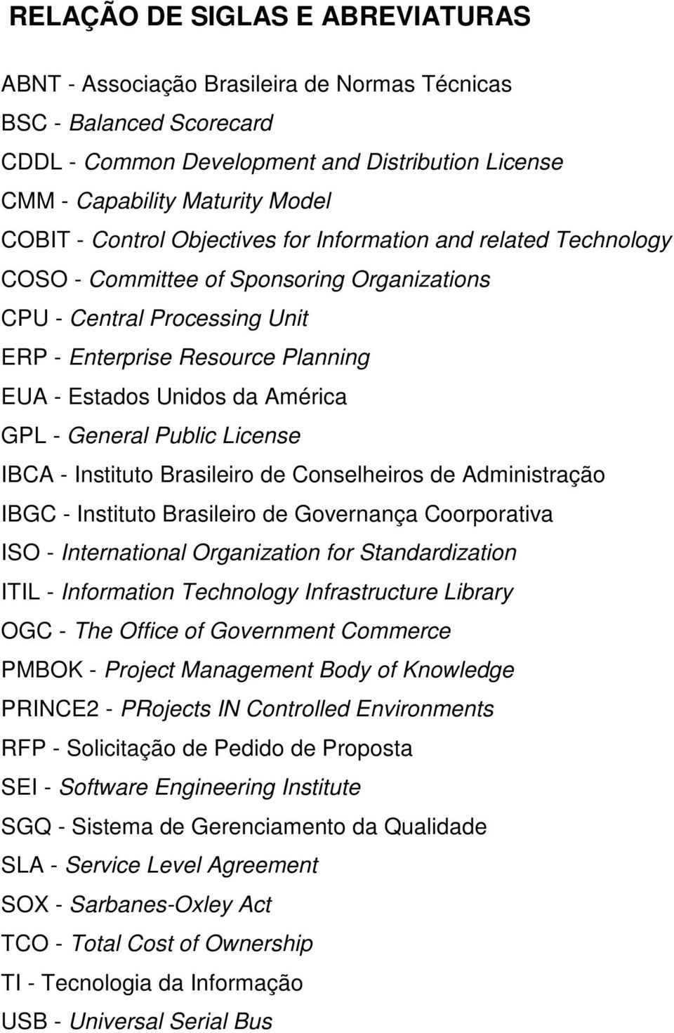 GPL - General Public License IBCA - Instituto Brasileiro de Conselheiros de Administração IBGC - Instituto Brasileiro de Governança Coorporativa ISO - International Organization for Standardization