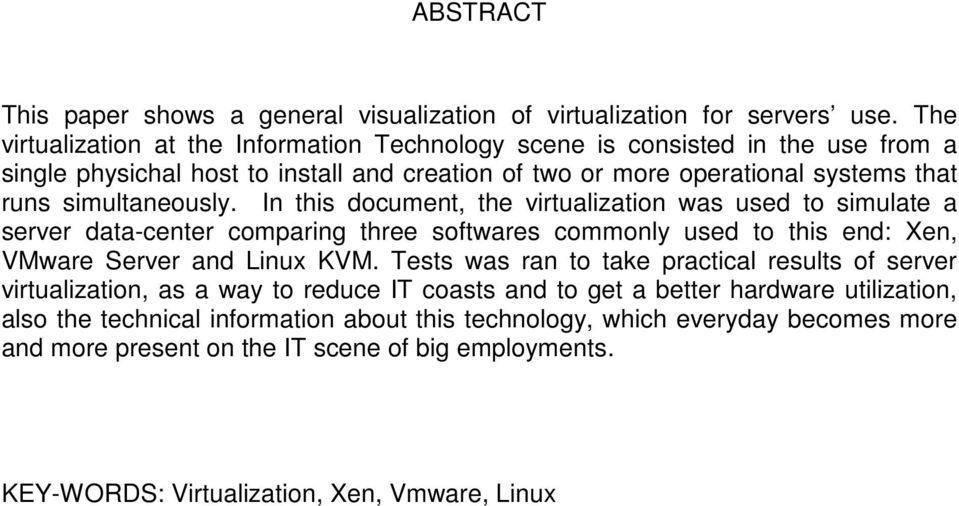 simultaneously. In this document, the virtualization was used to simulate a server data-center comparing three softwares commonly used to this end: Xen, VMware Server and Linux KVM.