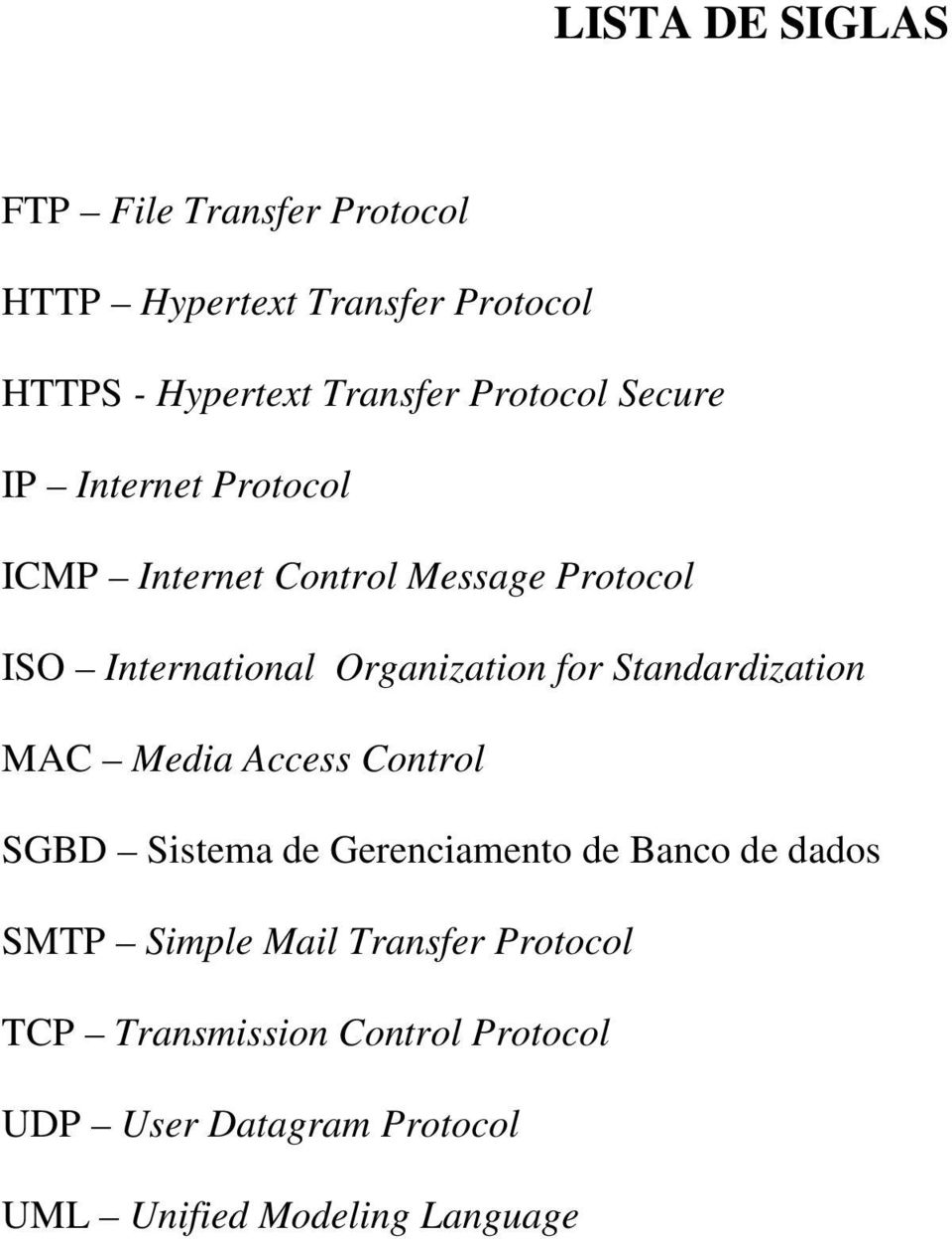 for Standardization MAC Media Access Control SGBD Sistema de Gerenciamento de Banco de dados SMTP Simple