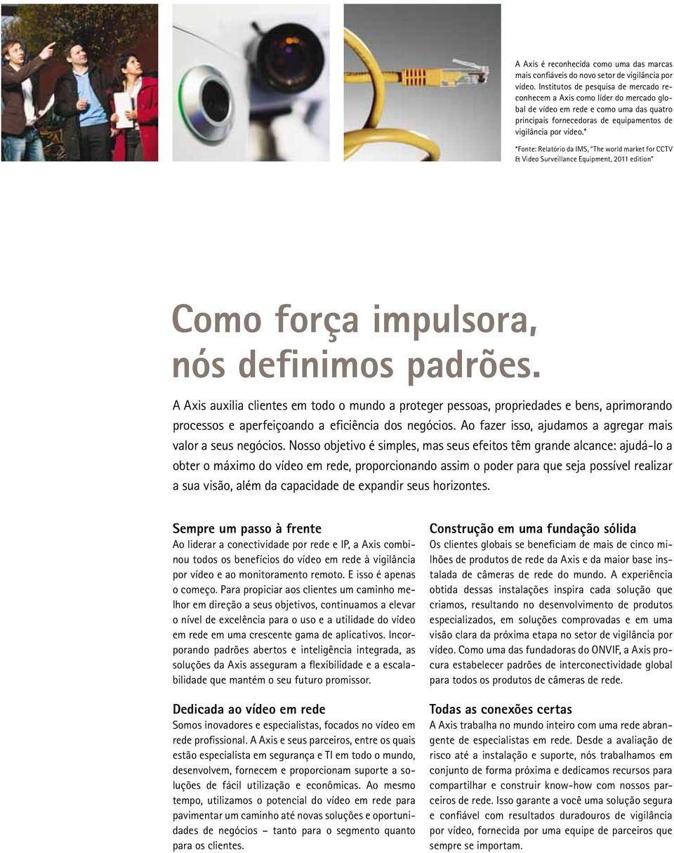 * *Fonte: Relatório da IMS, The world market for CCTV & Video Surveillance Equipment, 2011 edition Como força impulsora, nós definimos padrões.