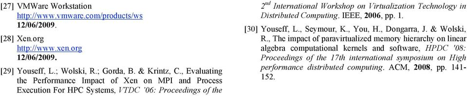 Technology in Distributed Computing. IEEE, 2006, pp. 1. [30] Youseff, L., Seymour, K., You, H., Dongarra, J. & Wolski, R.