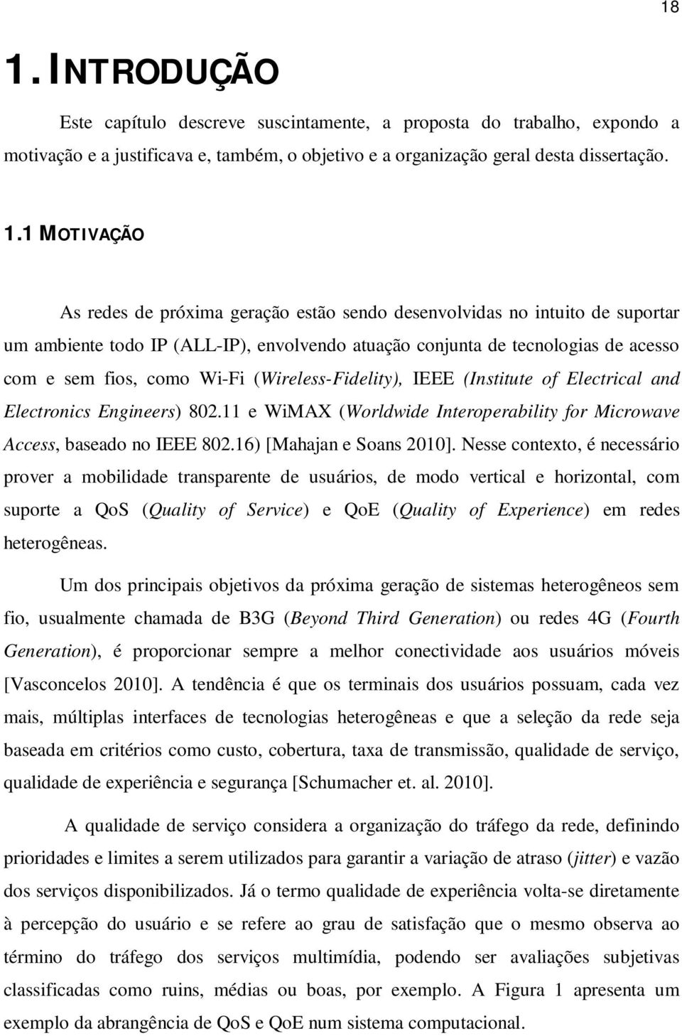 (Wireless-Fidelity), IEEE (Institute of Electrical and Electronics Engineers) 802.11 e WiMAX (Worldwide Interoperability for Microwave Access, baseado no IEEE 802.16) [Mahajan e Soans 2010].