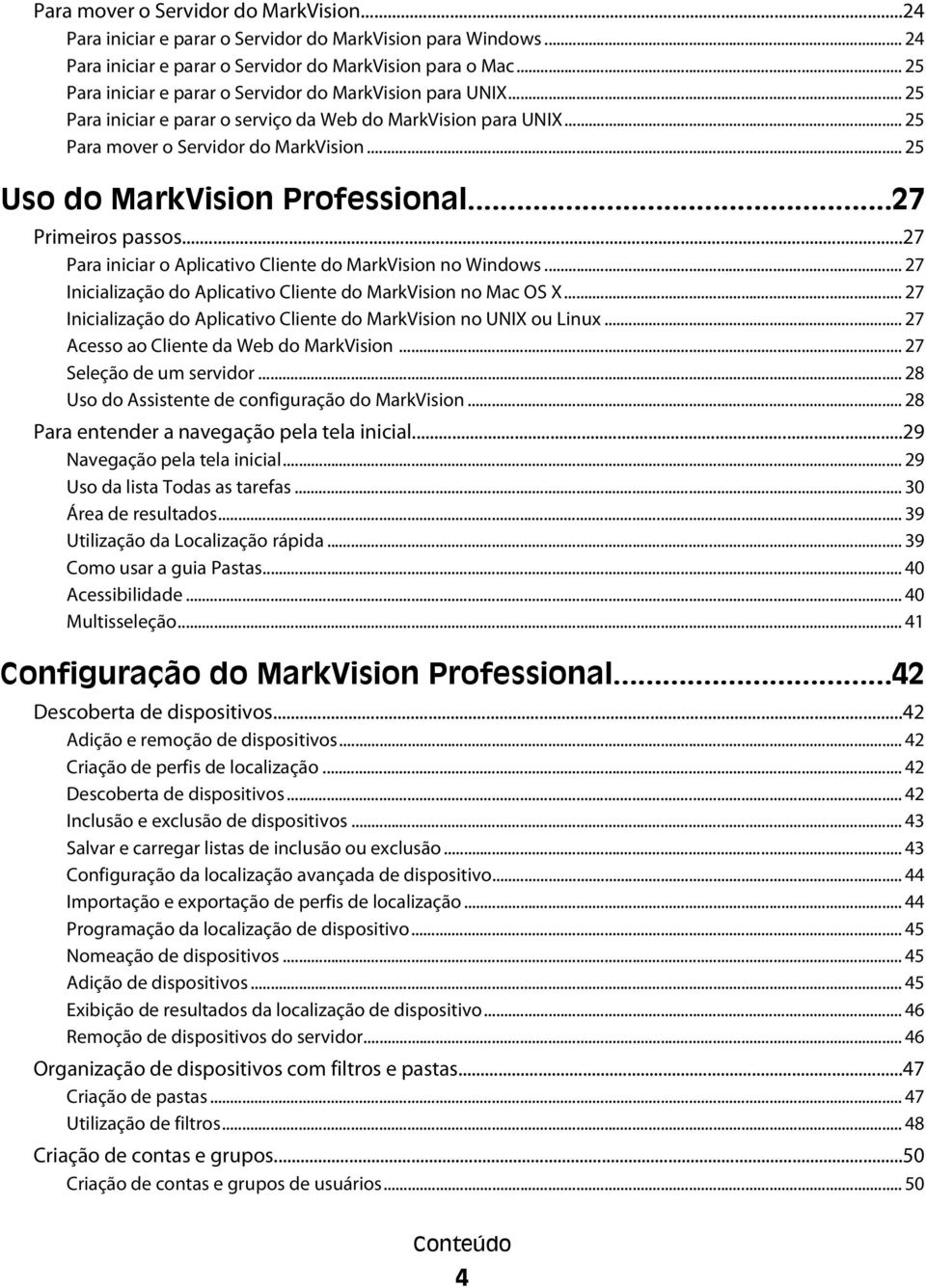 .. 25 Uso do MarkVision Professional...27 Primeiros passos...27 Para iniciar o Aplicativo Cliente do MarkVision no Windows... 27 Inicialização do Aplicativo Cliente do MarkVision no Mac OS X.