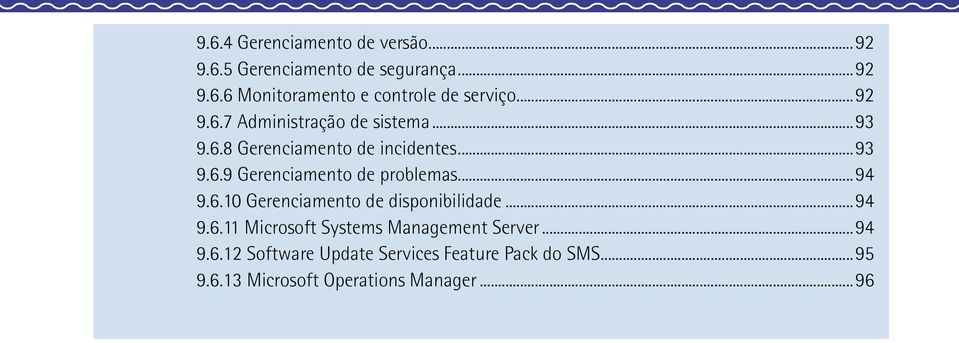 ..94 9.6. Gerenciamento de disponibilidade...94 9.6.11 Microsoft Systems Management Server...94 9.6.12 Software Update Services Feature Pack do SMS.