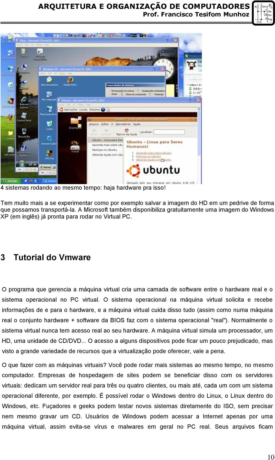 3 Tutorial do Vmware O programa que gerencia a máquina virtual cria uma camada de software entre o hardware real e o sistema operacional no PC virtual.